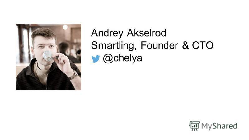 Andrey Akselrod Smartling, Founder & CTO @chelya