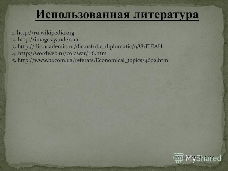 Использованная литература 1. http://ru.wikipedia.org 2. http://images.yandex.ua 3. http://dic.academic.ru/dic.nsf/dic_diplomatic/988/ПЛАН 4. http://wordweb.ru/coldwar/116. htm 5. http://www.br.com.ua/referats/Economical_topics/4602. htm Лисичанск 201