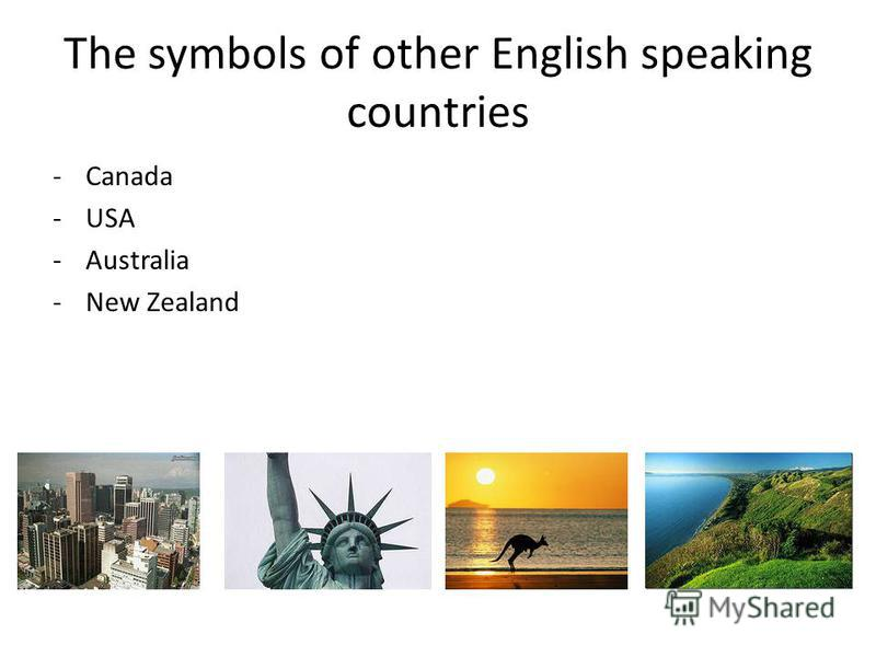 The symbols of other English speaking countries -Canada -USA -Australia -New Zealand