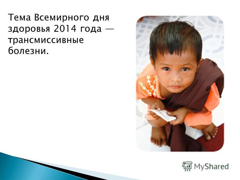 Тема Всемирного дня здоровья 2014 года трансмиссивные болезни.