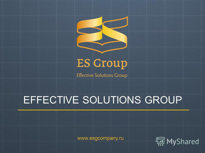 EFFECTIVE SOLUTIONS GROUP www.esgcompany.ru