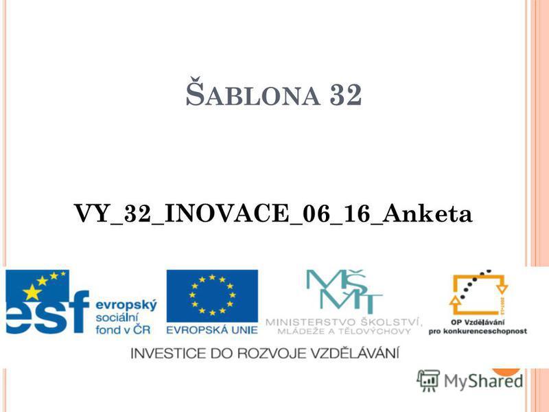Š ABLONA 32 VY_32_INOVACE_06_16_Anketа