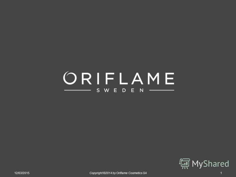 12/03/2015Copyright ©2014 by Oriflame Cosmetics SA1