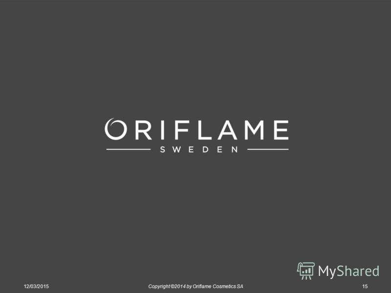 12/03/2015Copyright ©2014 by Oriflame Cosmetics SA15
