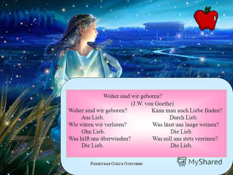 Woher sind wir geboren? (J.W. von Goethe) Woher sind wir geboren? Kann man auch Liebe finden? Aus Lieb. Durch Lieb. Wie wären wir verloren? Was lässt uns lange weinen? Ohn Lieb. Die Lieb. Was hilft uns überwinden? Was soll uns stets vereinen? Die Lie