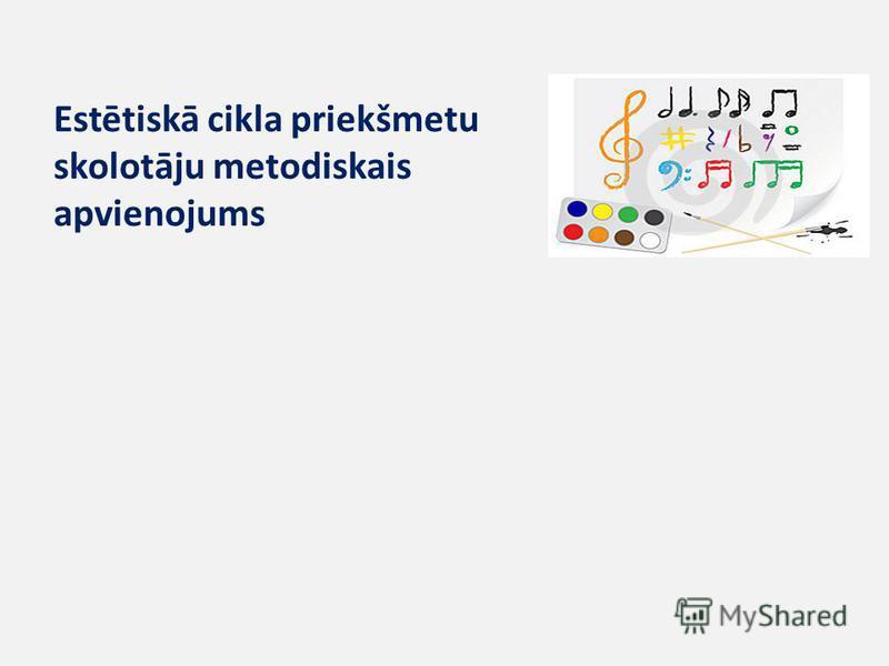 Estētiskā cikla priekšmetu skolotāju metodiskais apvienojums