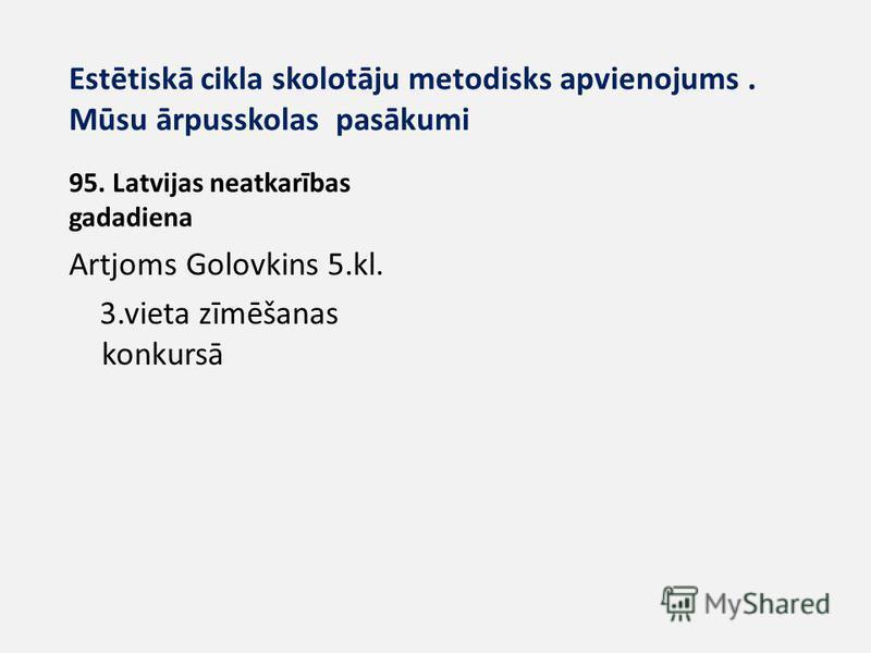 Estētiskā cikla skolotāju metodisks apvienojums. Mūsu ārpusskolas pasākumi 95. Latvijas neatkarības gadadiena Artjoms Golovkins 5.kl. 3. vieta zīmēšanas konkursā