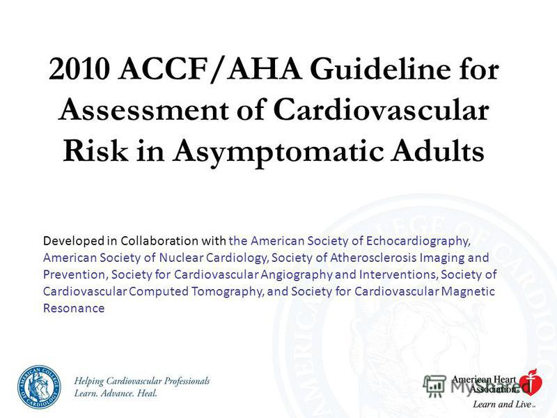 2010 ACCF/AHA Guideline for Assessment of Cardiovascular Risk in Asymptomatic Adults Developed in Collaboration with the American Society of Echocardiography, American Society of Nuclear Cardiology, Society of Atherosclerosis Imaging and Prevention,