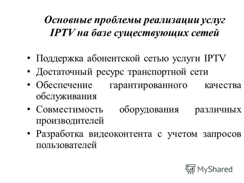 Основные проблемы реализации услуг IPTV на базе существующих сетей Поддержка абонентской сетью услуги IPTV Достаточный ресурс транспортной сети Обеспечение гарантированного качества обслуживания Совместимость оборудования различных производителей Раз