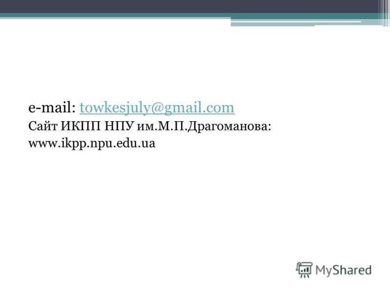 e-mail: towkesjuly@gmail.comtowkesjuly@gmail.com Сайт ИКПП НПУ им.М.П.Драгоманова: www.ikpp.npu.edu.ua