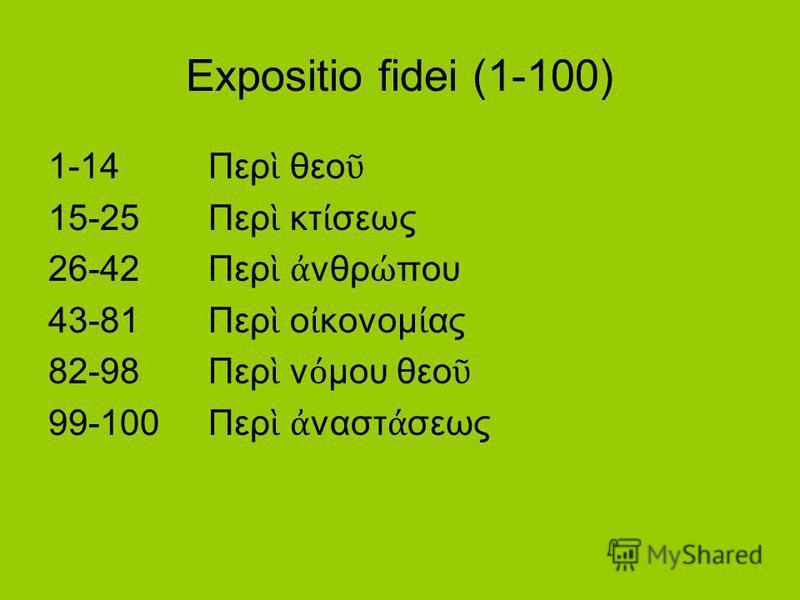 Expositio fidei (1-100) 1-14 Περ θεο 15-25Περ κτ σεως 26-42Περ νθρ που 43-81Περ ο κονομ ας 82-98Περ ν μου θεο 99-100Περ ναστ σεως