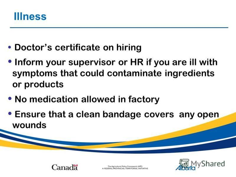 Illness Doctors certificate on hiring Inform your supervisor or HR if you are ill with symptoms that could contaminate ingredients or products No medication allowed in factory Ensure that a clean bandage covers any open wounds