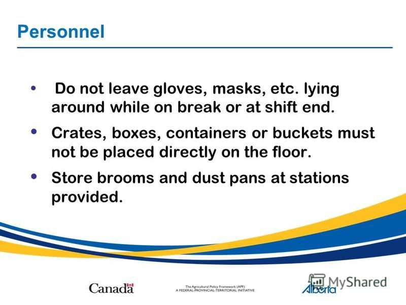Personnel Do not leave gloves, masks, etc. lying around while on break or at shift end. Crates, boxes, containers or buckets must not be placed directly on the floor. Store brooms and dust pans at stations provided.