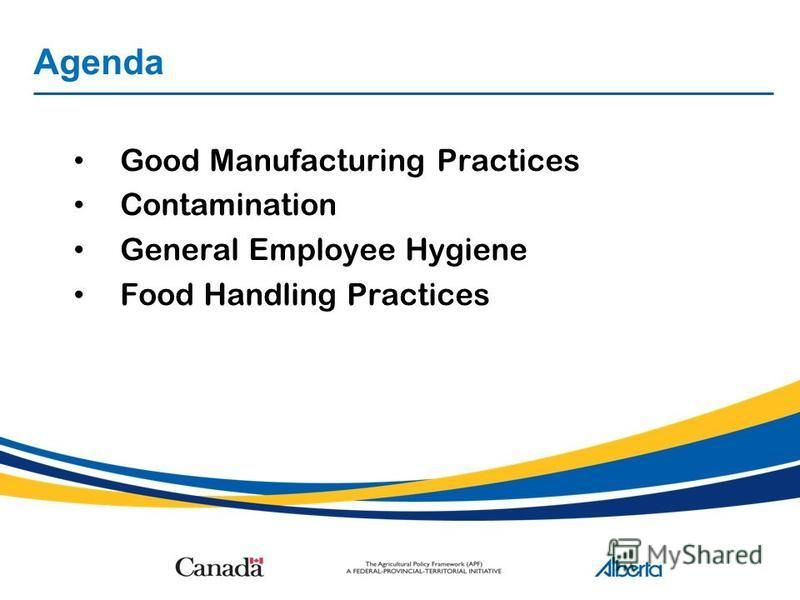 Agenda Good Manufacturing Practices Contamination General Employee Hygiene Food Handling Practices