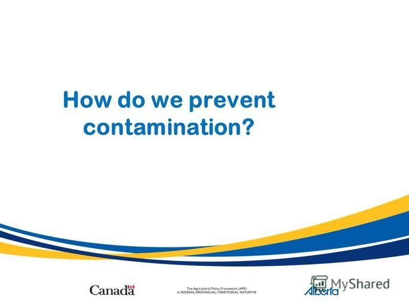How do we prevent contamination?