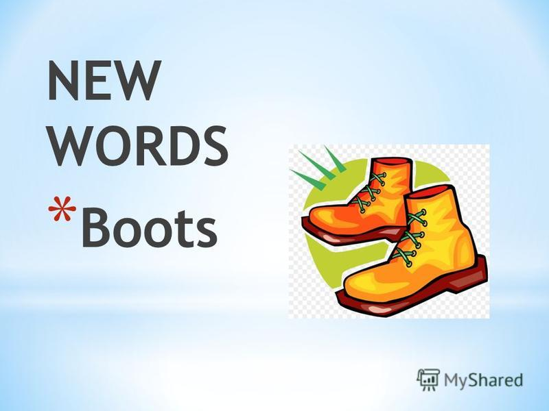 NEW WORDS * Boots