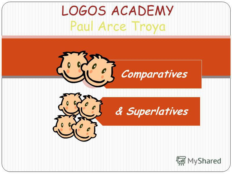 LOGOS ACADEMY Paul Arce Troya Comparatives & Superlatives