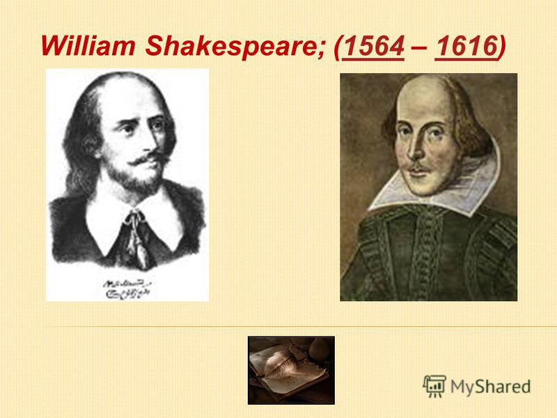 William Shakespeare; (1564 – 1616)15641616