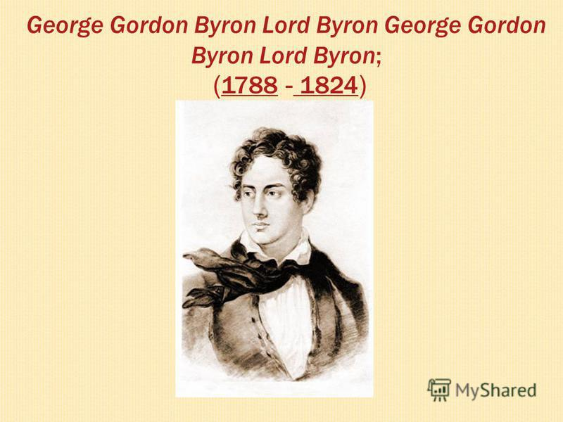 George Gordon Byron Lord Byron George Gordon Byron Lord Byron; ( 1788 - 1824 ) 1788 1824