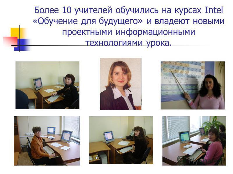 Более 10 учителей обучились на курсах Intel «Обучение для будущего» и владеют новыми проектными информационными технологиями урока.