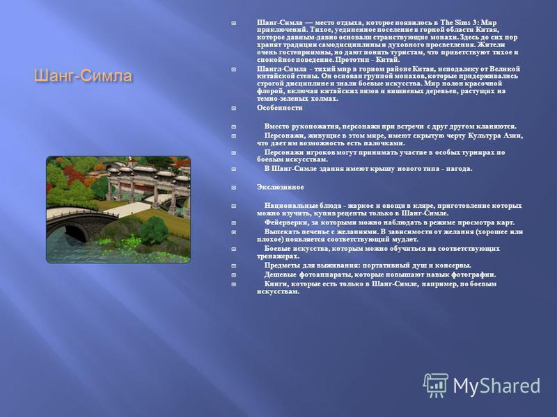 Шанг - Симла Шанг - Симла место отдыха, которое появилось в The Sims 3: Мир приключений. Тихое, уединенное поселение в горной области Китая, которое давным - давно основали странствующие монахи. Здесь до сих пор хранят традиции самодисциплины и духов
