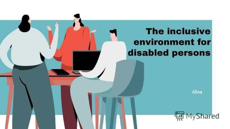 The inclusive environment for disabled persons Alina