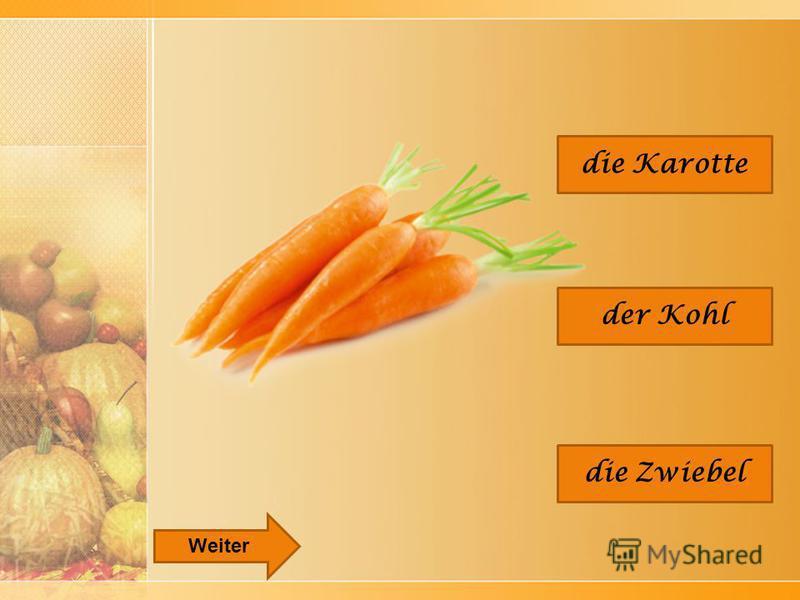 die Karotte der Kohl die Zwiebel Weiter