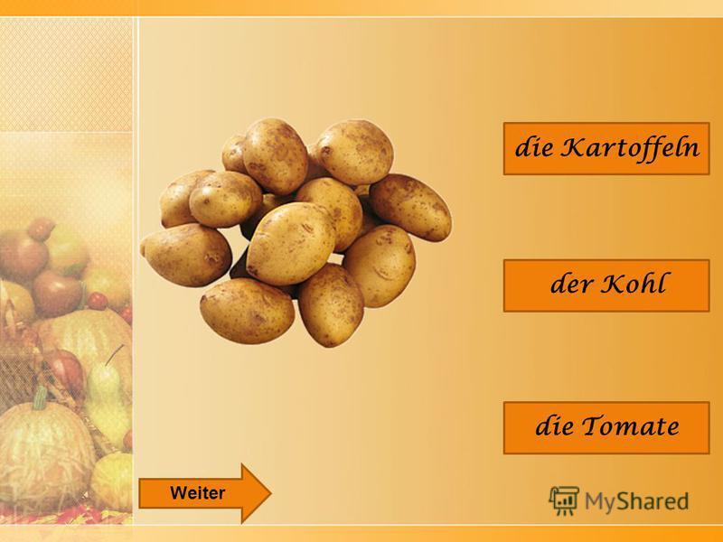 die Kartoffeln der Kohl die Tomate Weiter