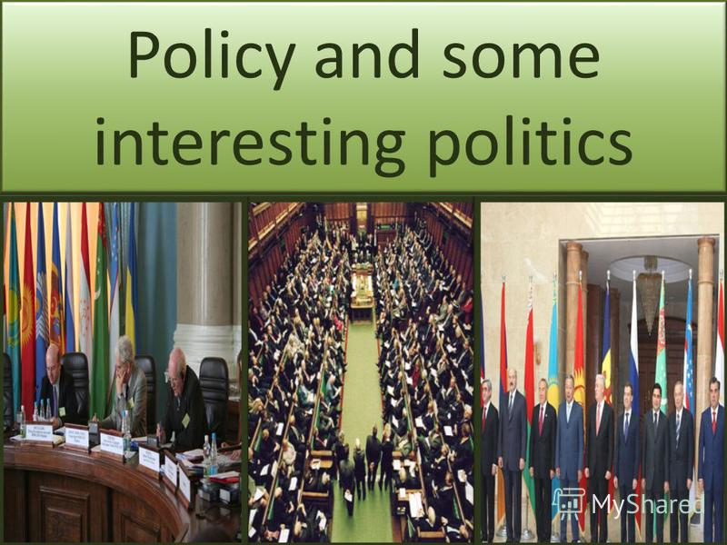 Policy and some interesting politics