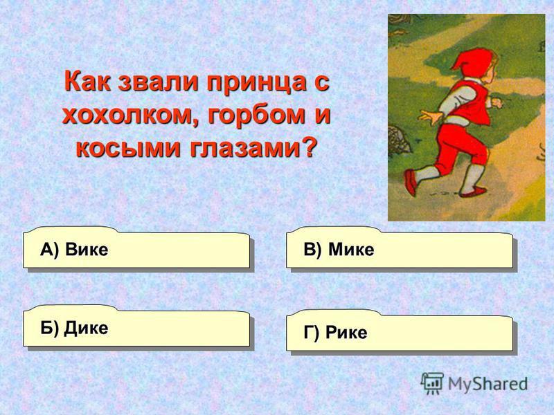 А) Вике Г) Рике В) Мике Б) Дике Как звали принца с хохолком, горбом и косыми глазами?
