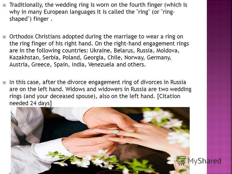 Traditionally, the wedding ring is worn on the fourth finger (which is why in many European languages it is called the