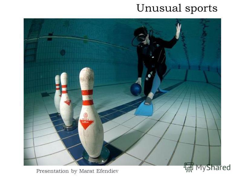 Unusual sports Presentation by Marat Efendiev