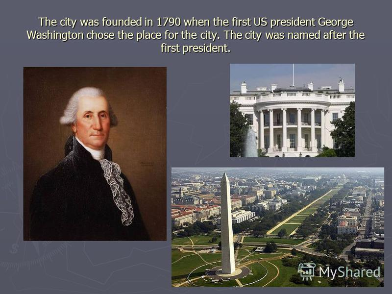 The city was founded in 1790 when the first US president George Washington chose the place for the city. The city was named after the first president.