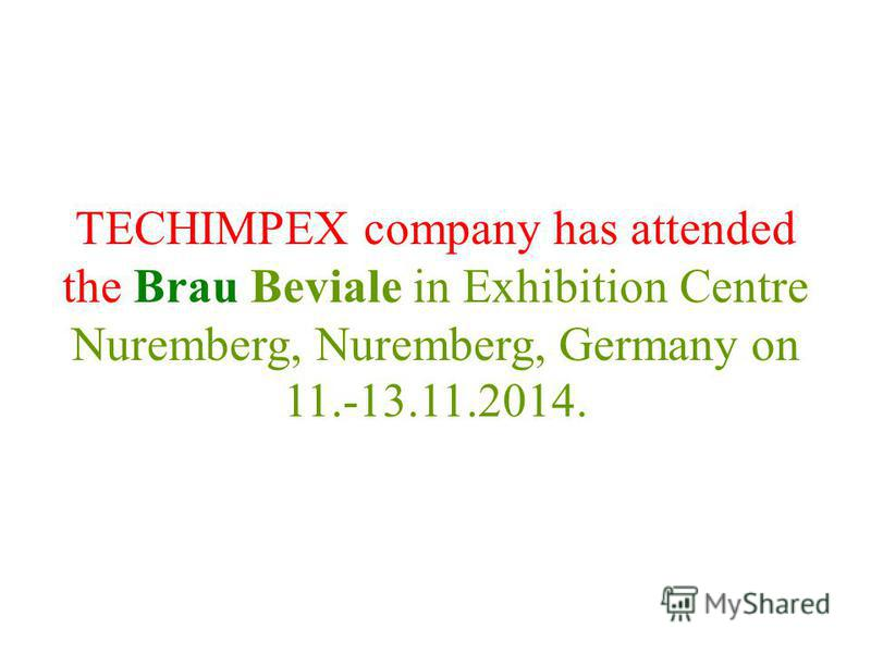 TECHIMPEX company has attended the Brau Beviale in Exhibition Centre Nuremberg, Nuremberg, Germany on 11.-13.11.2014.