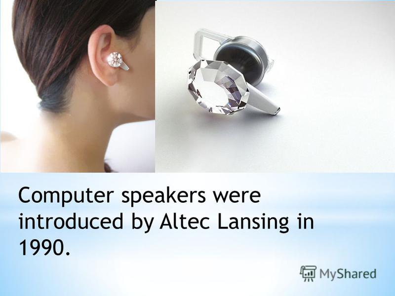 Computer speakers were introduced by Altec Lansing in 1990.