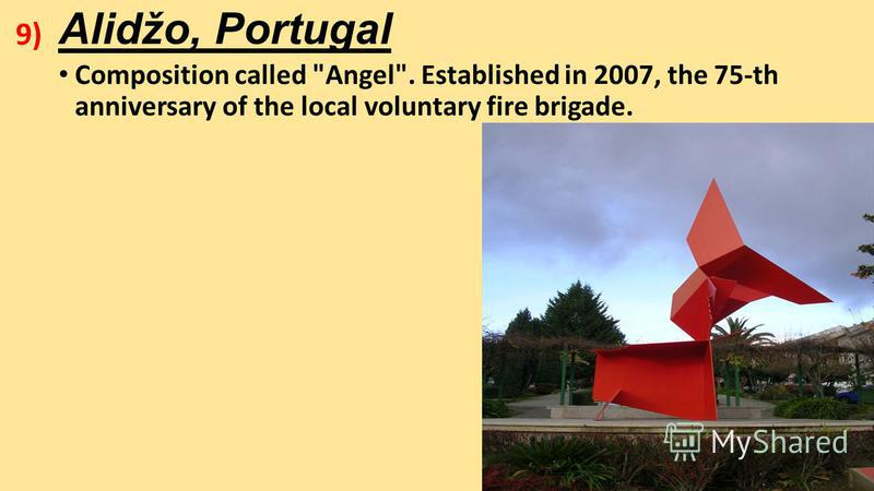 Alidžo, Portugal Composition called Angel. Established in 2007, the 75-th anniversary of the local voluntary fire brigade. 9)