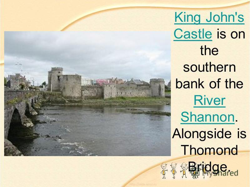 King John's CastleKing John's Castle is on the southern bank of the River Shannon. Alongside is Thomond Bridge. River Shannon