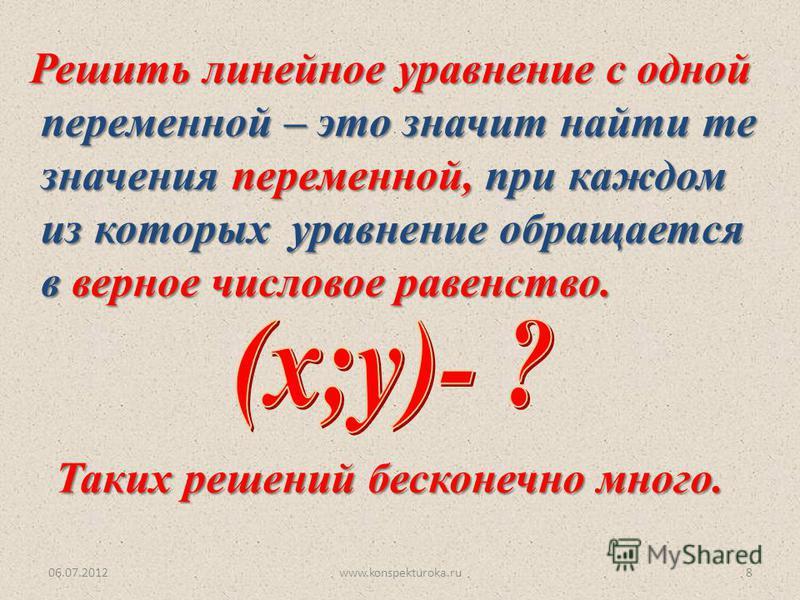 06.07.2012www.konspekturoka.ru8 Решить линейное уравнение с одной переменной – это значит найти те переменной – это значит найти те значения переменной, при каждом значения переменной, при каждом из которых уравнение обращается из которых уравнение о