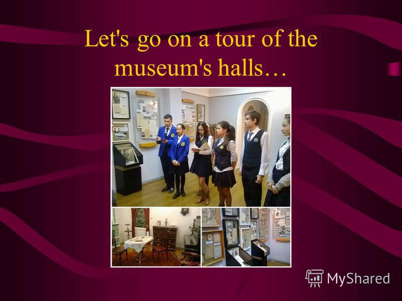 Let's go on a tour of the museum's halls…