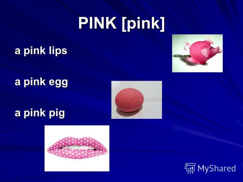 PINK [pink] a pink lips a pink egg a pink pig