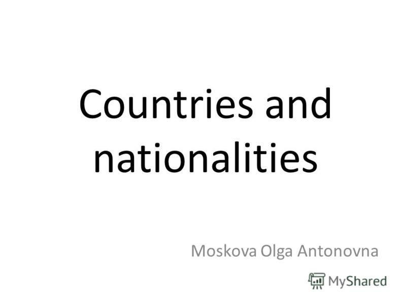 Countries and nationalities Moskova Olga Antonovna