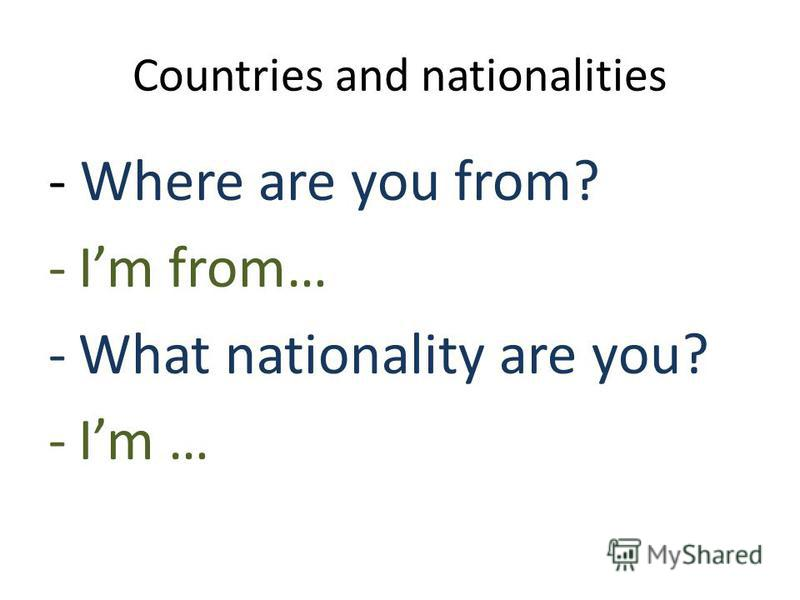 Countries and nationalities - Where are you from? -Im from… -What nationality are you? -Im …