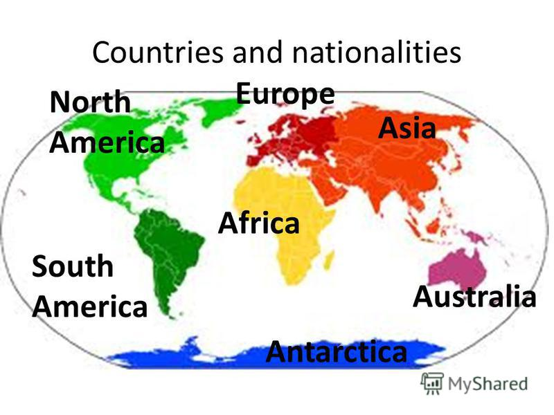 Countries and nationalities North America South America Antarctica Africa Asia Europe Australia