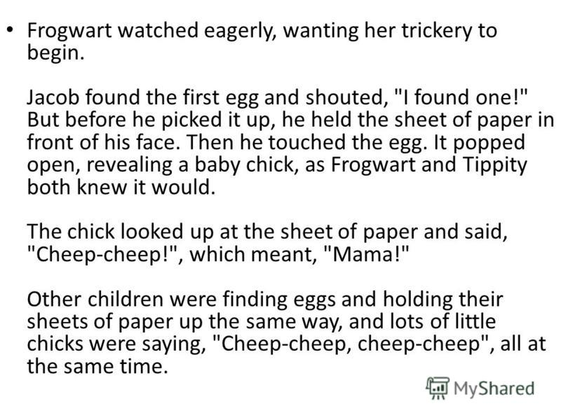 Frogwart watched eagerly, wanting her trickery to begin. Jacob found the first egg and shouted,