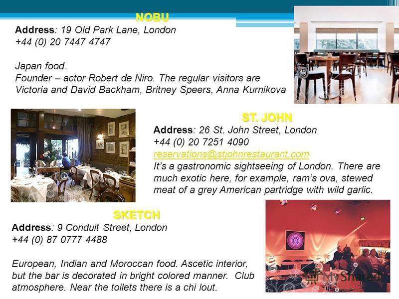 GORDON RAMSAY Address: 68 Royal Hospital Road, London +44 (0) 20 7592 1373/74 privatedining@gordonramsay.com Dress-code: smart casual. No smoking The most popular restaurant of London. Where the world known restaurator Gordon Rumsay works. He is an a
