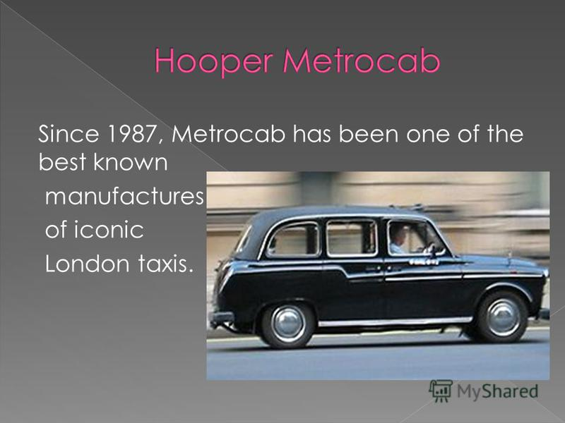 Since 1987, Metrocab has been one of the best known manufactures of iconic London taxis.