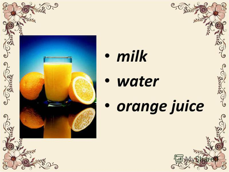 milk water orange juice