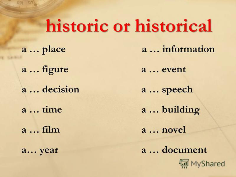 historic or historical a … place a … information a … figure a … event a … decision a … speech a … time a … building a … film a … novel a… year a … document