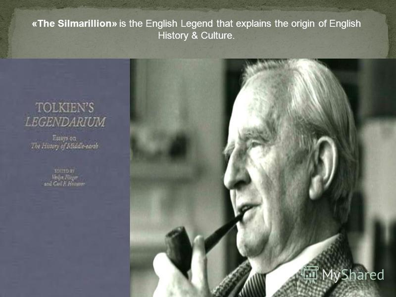 «The Silmarillion» is the English Legend that explains the origin of English History & Culture.