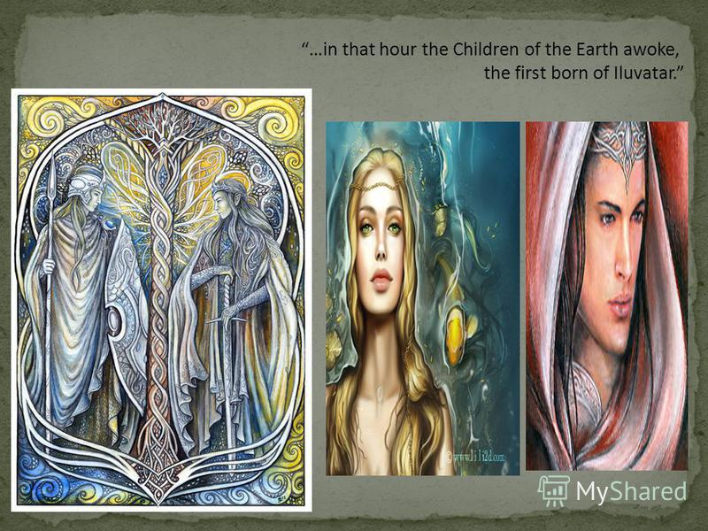 …in that hour the Children of the Earth awoke, the first born of Iluvatar.